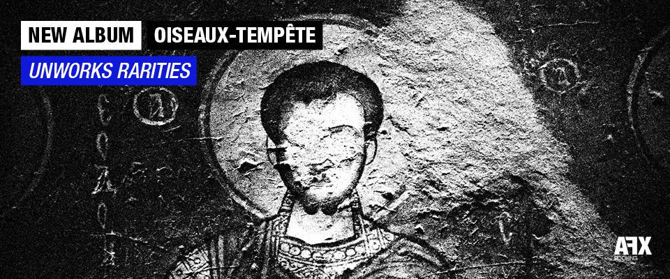 Oiseaux-Tempête new album Unworks Rarities