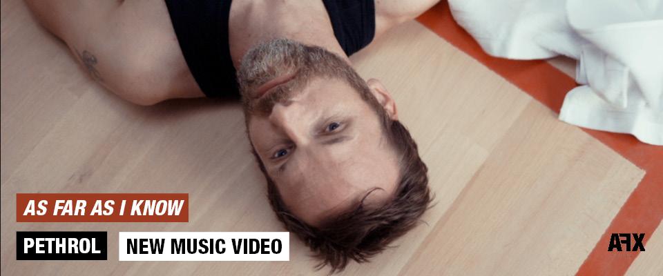 PETHROL : NEW MUSIC VIDEO «AS FAR AS I KNOW»